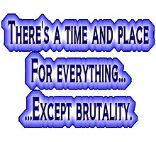 There's a time and place for everything...except brutality. Photographic Print