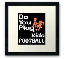 Do You Play With Kids Football Framed Print