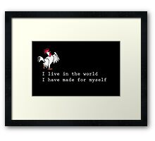 I live in the world I have made for myself Framed Print