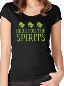 Here for the SPIRITS funny Halloween design Women's Fitted Scoop T-Shirt
