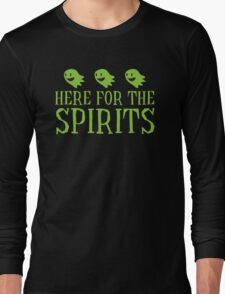 Here for the SPIRITS funny Halloween design Long Sleeve T-Shirt