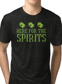 Here for the SPIRITS funny Halloween design Tri-blend T-Shirt