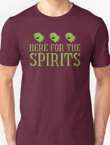 Here for the SPIRITS funny Halloween design Unisex T-Shirt