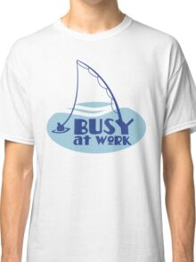 BUSY at work (FISHING pole) Classic T-Shirt