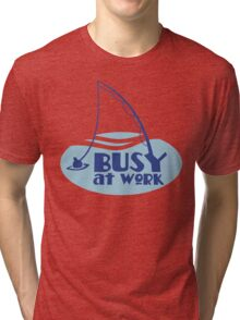 BUSY at work (FISHING pole) Tri-blend T-Shirt