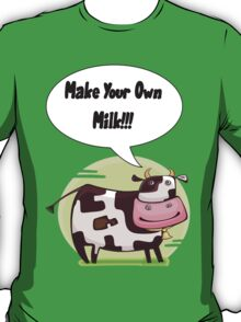 Make Your Own Milk!!! T-Shirt