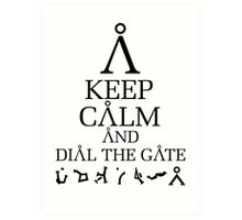 Stargate SG1 - Keep Calm and Dial The Gate Art Print