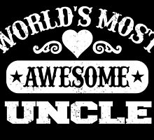 WORLD'S MOST AWESOME UNCLE by rockingtees