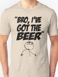 Bro, I've Got The Beer T-Shirt