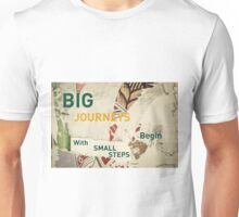 Inspirational message - Big Journeys begin with Small Steps Unisex T-Shirt