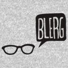 BLERG! by sixtybones