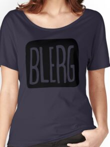 BIG BLERG Women's Relaxed Fit T-Shirt