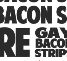 """""""More Gay Bacon Strips"""" Sticker"""