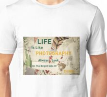 Life is Like Photography, Always Look on the Bright Side of Things Unisex T-Shirt
