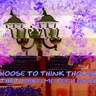 I choose to think thoughts that make me feel good by ©The Creative  Minds
