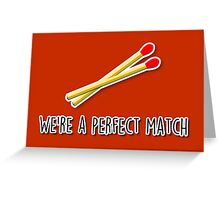 We're a perfect match Greeting Card