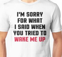 Sorry Said Wake Me Up Funny Quote Unisex T-Shirt