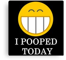 I pooped today smiley face Canvas Print