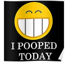 I pooped today smiley face Poster