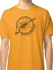 Mal always shot first line version Classic T-Shirt