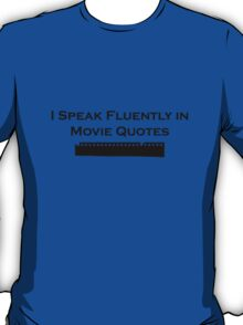 I Speak Fluently in Movie Quotes (Black) T-Shirt