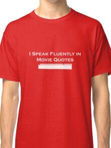 I Speak Fluently in Movie Quotes (White) Classic T-Shirt