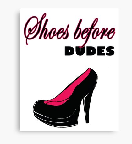 Shoes before Dudes black and classy Canvas Print