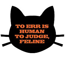 To Err is Human, To Judge, Feline Photographic Print