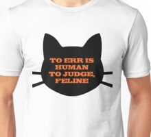 To Err is Human, To Judge, Feline Unisex T-Shirt