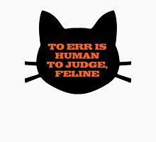 To Err is Human, To Judge, Feline Unisex T-Shirt