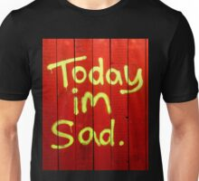 Today I'm Sad Unisex T-Shirt