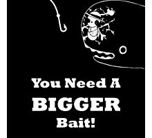 You Need A Bigger Bait Photographic Print