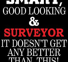 SMART,GOOD LOOKING & SURVEYOR IT DOESN'T GET ANY BETTER THAN THIS! by fancytees