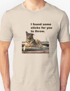 I found some sticks for you to throw. Unisex T-Shirt