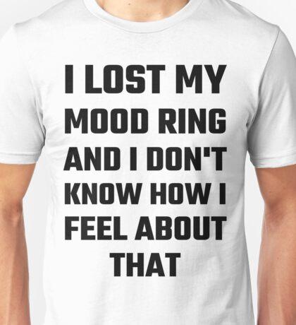 I Lost My Mood Ring Unisex T-Shirt
