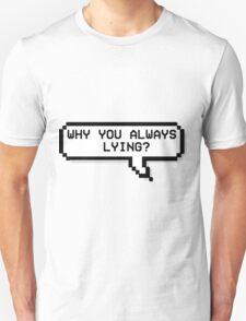 Why You Always Lying? - Pixel Speech Bubble Unisex T-Shirt