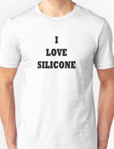 I love silicone! Unisex T-Shirt