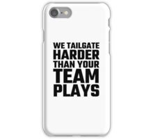 We Tailgate Harder Than Your Team Plays iPhone Case/Skin
