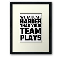 We Tailgate Harder Than Your Team Plays Framed Print