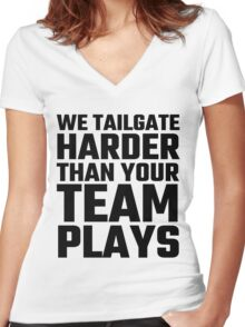 We Tailgate Harder Than Your Team Plays Women's Fitted V-Neck T-Shirt