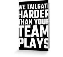 We Tailgate Harder Than Your Team Plays Greeting Card
