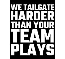 We Tailgate Harder Than Your Team Plays Photographic Print