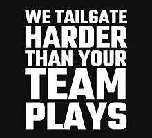 We Tailgate Harder Than Your Team Plays Unisex T-Shirt