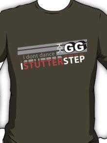 Starcraft 2: I don't Dance, I Stutter Step T-Shirt