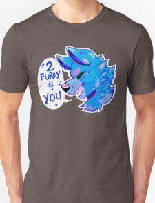 2 FURRY 4 U T-Shirt