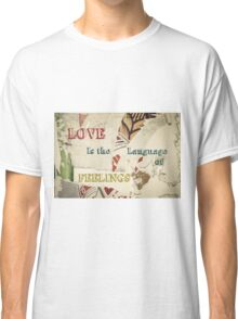 Inspirational message - Love is the language of feelings Classic T-Shirt