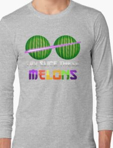 Slice These Melons Long Sleeve T-Shirt