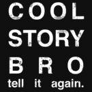 Cool Story Bro. by CrosbyDesign