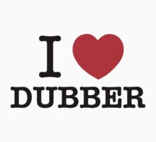 I Love DUBBER by ilvu