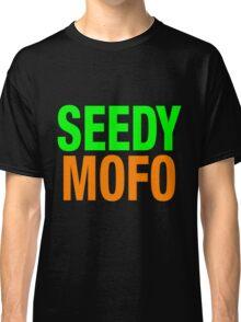 Seedy Mofo Classic T-Shirt